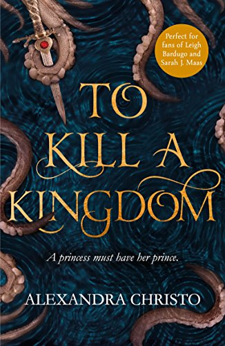 To Kill a Kingdom: the dark and romantic YA fantasy for fans of Leigh Bardugo and Sarah J Maas (English Edition)