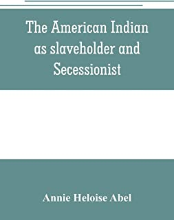 The American Indian as slaveholder and secessionist; an omitted chapter in the diplomatic history of the Southern Confederacy