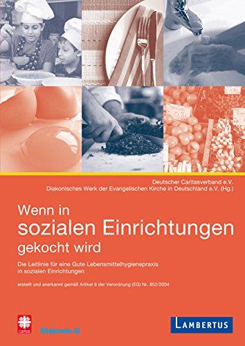 Wenn in sozialen Einrichtungen gekocht wird: Leitlinie für eine gute Lebensmittelhygienepraxis in sozialen Einrichtungen - erstellt und anerkannt gemäß ... (EG) über Lebensmittelhygiene Nr. 852/2004