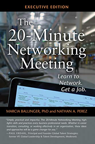 Compare Textbook Prices for The 20-Minute Networking Meeting - Executive Edition: Learn to Network. Get a Job  ISBN 9780985910600 by Marcia Ballinger,Nathan A. Perez