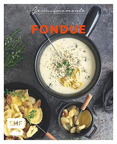 Genussmomente: Fondue: Raffinierte Rezepte mit Fleisch, Fisch und vegetarisch – Surf und Turf-Fondue, Shabu Shabu, Trüffel-Fondue und mehr