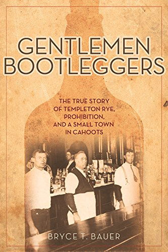 Gentlemen Bootleggers: The True Story of Templeton Rye, Prohibition, and a Small Town in Cahoots (English Edition)
