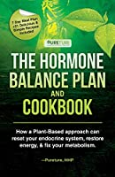 Hormone Balance Plan and Cookbook: How a Plant-Based approach can reset your endocrine system, restore energy & fix your metabolism