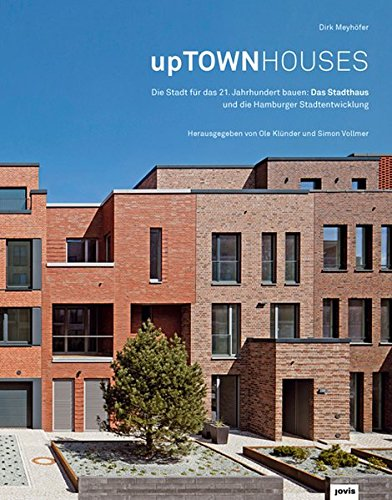 upTOWNHOUSES: Die Stadt für das 21. Jahrhundert bauen: Das Stadthaus und die Hamburger Stadtentwicklung