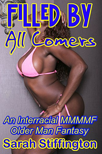 Filled by All Comers : An Interracial MMMMF Older Man Fantasy (English Edition)