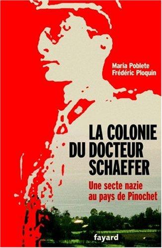 La Colonie du docteur Schaefer : une secte au pays de Pinochet