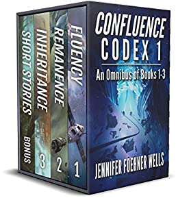 Confluence Codex 1: An Omnibus of the Scifi Series, Books 1-3 by [Jennifer Foehner Wells]