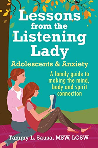 Lessons from the Listening Lady Adolescents & Anxiety: A family guide to making the mind, body and spirit connection
