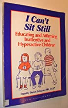 I Can't Sit Still: Educating and Affirming Inattentive and Hyperactive Children : Suggestions for Teachers, Parents, and Other Care Providers of Chi