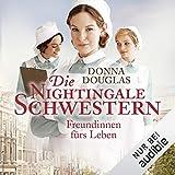 Die Nightingale-Schwestern. Freundinnen fürs Leben: Nightingales-Reihe 1