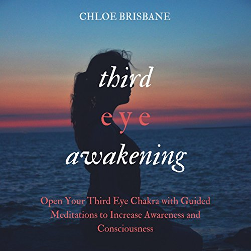 Page de couverture de Third Eye Awakening: Open Your Third Eye Chakra with Guided Meditation to Increase Awareness and Consciousness