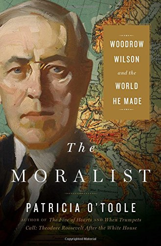 Image of The Moralist: Woodrow Wilson and the World He Made