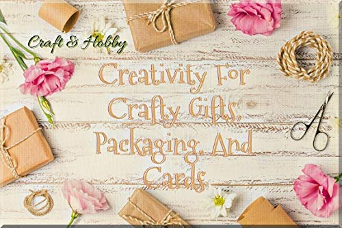 Creativity For Crafty Gifts, Packaging, And Cards (English Edition)