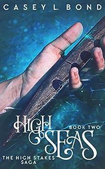 High Seas (The High Stakes Saga Book 2) by [Casey L. Bond]