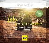 Loki - Wild together: Wie mein Hund mir die Freiheit schenkte (GU Tier Spezial) - Kelly Lund