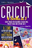 Cricut: 4 books in 1: Cricut Maker For Beginners, Design Space, Project Ideas and Explore Air 2. A 7-Day Step-by-step Course to Master Your Cricut Machine with Illustrated and Practical Examples