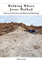 Walking Where Jesus Walked: American Christians and Holy Land Pilgrimage (North American Religions, 3)