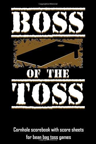 Boss Of The Toss: Cornhole scorebook with score sheets for bean bag toss games