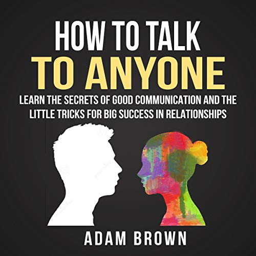 How to Talk to Anyone     Learn the Secrets of Good Communication and the Little Tricks for Big Success in Relationship              Written by:                                                                                                                                 Adam Brown                               Narrated by:                                                                                                                                 Nick Dolle                      Length: 25 mins     Not rated yet     Overall 0.0