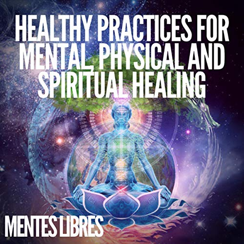 Couverture de Healthy Practices for Mental, Physical and Spiritual Healing