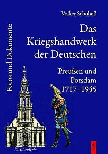 Das Kriegshandwerk der Deutschen / Das Kriegshandwerk der Deutschen. Preußen und Potsdam 1717-1945.: Preußen und Potsdam 1717-1945 / Fotos und Dokumente: 2
