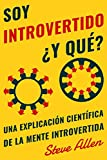 Soy introvertido ¿Y qué? Una explicación científica de la mente introvertida: Qué nos motiva genética, física y conductualmente. Cómo tener éxito y prosperar en un mundo de extrovertidos