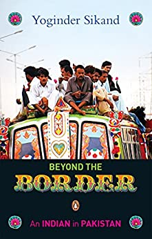 Beyond The Border: An Indian in Pakistan by [Yoginder Sikand]