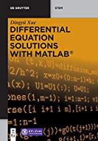 Differential Equation Solutions With MATLAB: Fundamentals and Numerical Implementations Front Cover