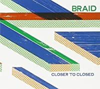 Closer to Closed by Braid (2011-08-16)