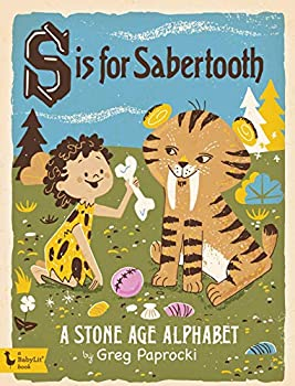 S Is for Sabertooth  A Stone Age Alphabet  Babylit Boardbooks