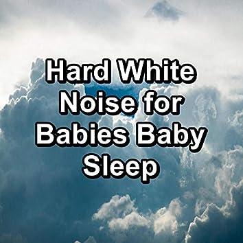 Hard White Noise for Babies Baby Sleep