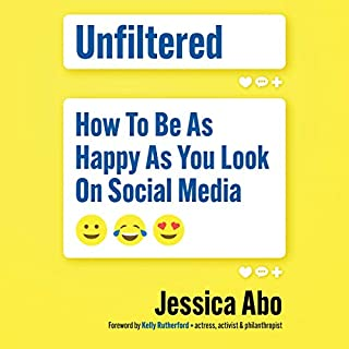 Unfiltered     How to Be as Happy as You Look on Social Media              Written by:                                                                                                                                 Jessica Abo,                                                                                        Kelly Rutherford - foreword                               Narrated by:                                                                                                                                 Lisa Larsen                      Length: 9 hrs and 27 mins     Not rated yet     Overall 0.0