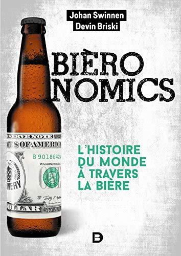 Bièronomics : L'histoire du monde à travers la bière (Hors collection Économie/Gestion) (French Edition)