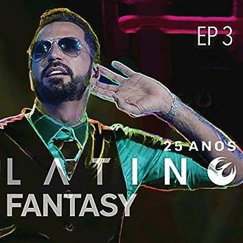 Latino Fantasy - 25 Anos De Carreira (Ao Vivo / EP 3)