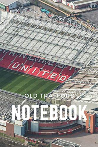 Old Trafford Notebook: Old Trafford : Manchester City Stadium, Football Soccer Notebook, Journal, Diary, Organizer (120 Pages, Blank, 6 x 9 inches) (Anglais)