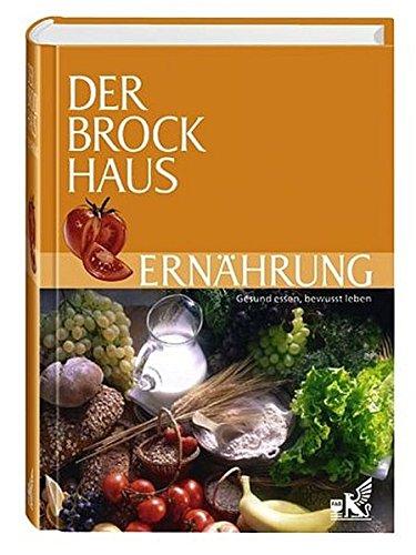 Der Brockhaus Ernährung: Gesund essen, bewusst leben (Brockhaus - Sachlexika)