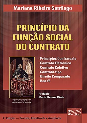 Princípio da Função Social do Contrato, O - Prefácio de Maria Helena Diniz - Princípio Contratual Contrato Eletrônico Contrato Coletivo Contrato-tipo Direito Comparado