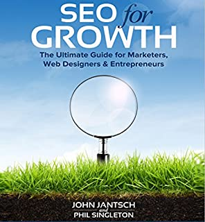 SEO for Growth     The Ultimate Guide for Marketers, Web Designers & Entrepreneurs              By:                                                                                                                                 John Jantsch,                                                                                        Phil Singleton                               Narrated by:                                                                                                                                 John Jantsch                      Length: 5 hrs and 36 mins     115 ratings     Overall 4.6