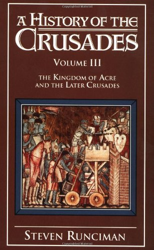 A History of the Crusades, Vol. III: The Kingdom of Acre and the Later Crusades (Volume 3)