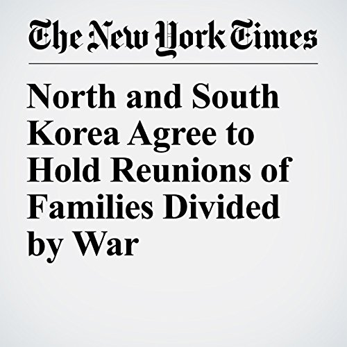 North and South Korea Agree to Hold Reunions of Families Divided by War copertina
