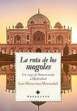 La Ruta De Los Mogoles: Un viaje de Samarcanda a Hyderabad (Sotavento)