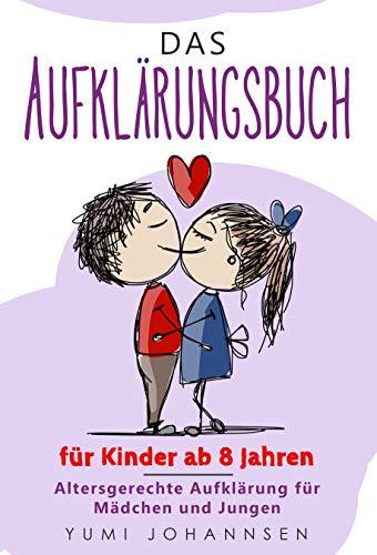 Das Aufklärungsbuch für Kinder ab 8 Jahren: Altersgerechte Aufklärung für Mädchen und Jungen - Alles was Mädels & Jungs wissen wollen über Gefühle, Körper, Liebe, Sexualität, Schwangerschaft