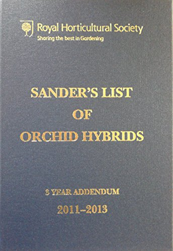 Sander's List of Orchid Hybrids 3 Years Addendum 2011-2013 (Royal Horticultural Society)