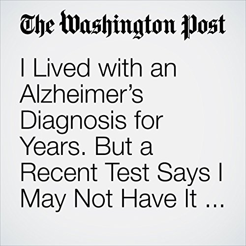 I Lived with an Alzheimer's Diagnosis for Years. But a Recent Test Says I May Not Have It After All. copertina