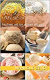 ice cream recipes for an ice cream maker: kitchen aid ice cream recipe book (English Edition)