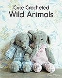 Varnam, E: Cute Crocheted Wild Animals - Emma Varnam