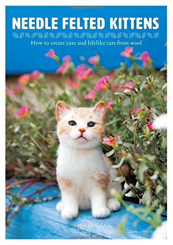 Needle Felted Kittens: How to Create Cut and Lifelike Cats f