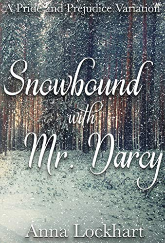 Snowbound with Mr. Darcy: A Pride and Prejudice Variation by [Anna Lockhart, A Lady]
