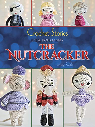 Crochet Stories: E. T. A. Hoffmann's The Nutcracker (Dover Knitting, Crochet, Tatting, Lace)