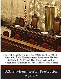 Federal Register June 20, 1996: Part 3, 40 Cfr Part 68, Risk Management Programs Under Section 112(r)(7) of the Clean Air ACT as Amended, Guidelines, Final Rules and Notice (Paperback) - Common